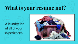 Power Point Slide: What is your resume not?